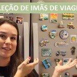 CqA TV: Coleção de imãs de viagem!